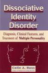 Dissociative Identity Disorder: Diagnosis, Clinical Features and Treatment of Multiple Personality, Second Edition