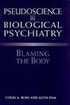 Pseudoscience in Biological Psychiatry: Blaming the Body