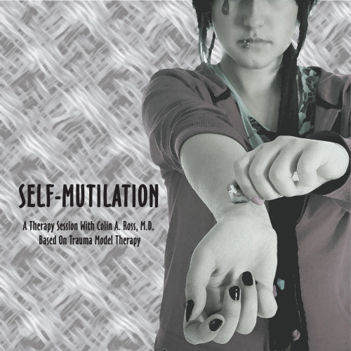 Self-Mutilation: Therapy Session With Colin A. Ross, M.D. (CD) - Click to Close